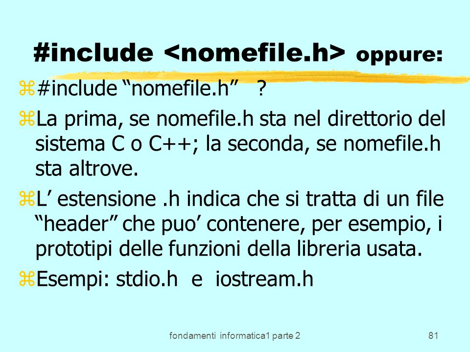 fondamenti informatica1 parte 281 #include oppure: z#include nomefile.h .