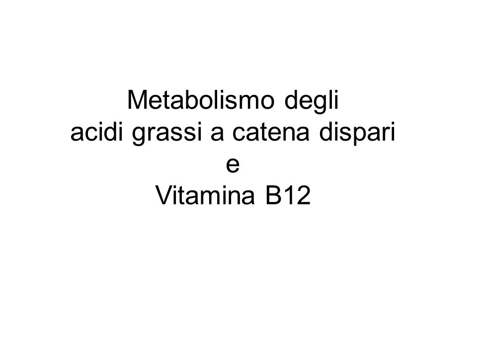 Metabolismo degli acidi grassi a catena dispari e Vitamina B12