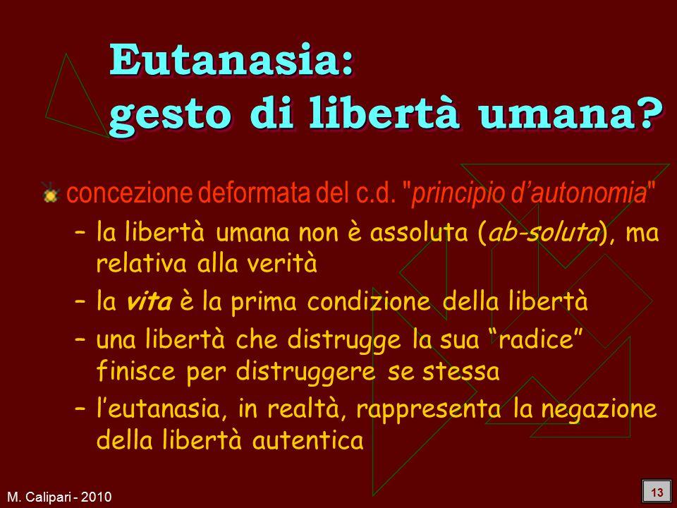 M. Calipari - 2010 13 Eutanasia: gesto di libertà umana.