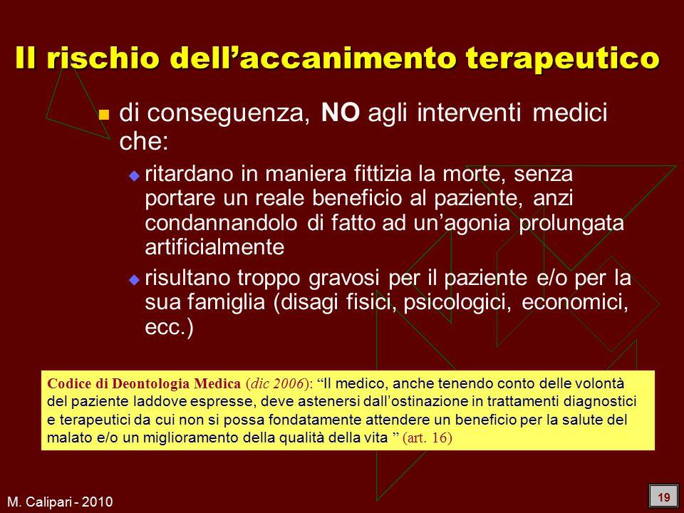 M. Calipari - 2010 19 di conseguenza, NO agli interventi medici che:  ritardano in maniera fittizia la morte, senza portare un reale beneficio al paz
