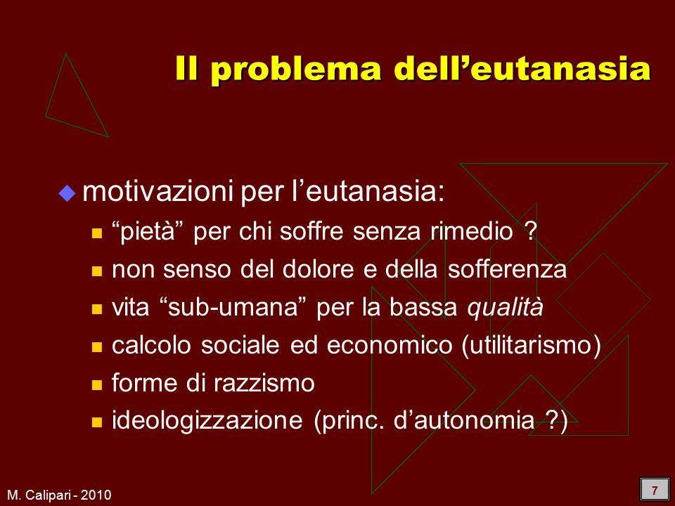 """M. Calipari - 2010 7 Il problema dell'eutanasia  motivazioni per l'eutanasia: """"pietà"""" per chi soffre senza rimedio ? non senso del dolore e della sof"""