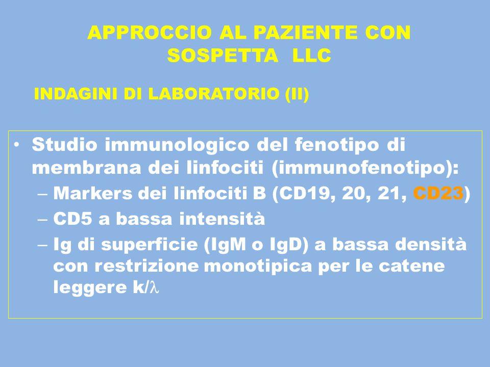 APPROCCIO AL PAZIENTE CON SOSPETTA LLC Studio immunologico del fenotipo di membrana dei linfociti (immunofenotipo): – Markers dei linfociti B (CD19, 2