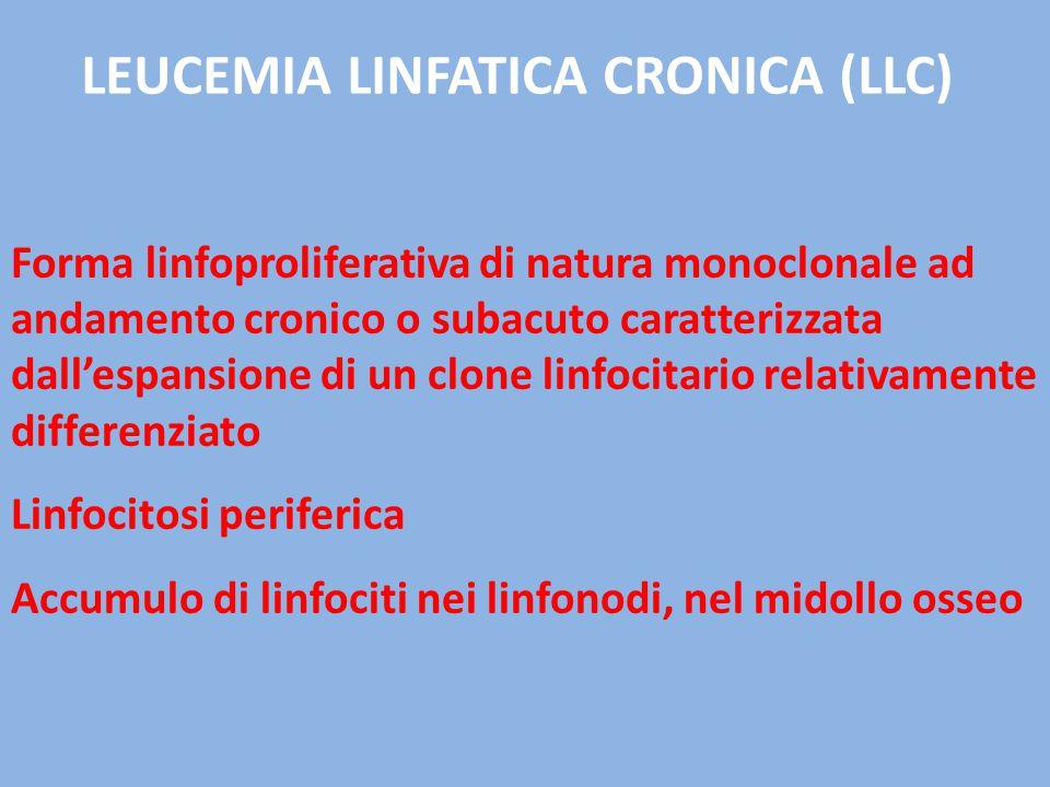 LEUCEMIA LINFATICA CRONICA (LLC) Forma linfoproliferativa di natura monoclonale ad andamento cronico o subacuto caratterizzata dall'espansione di un c