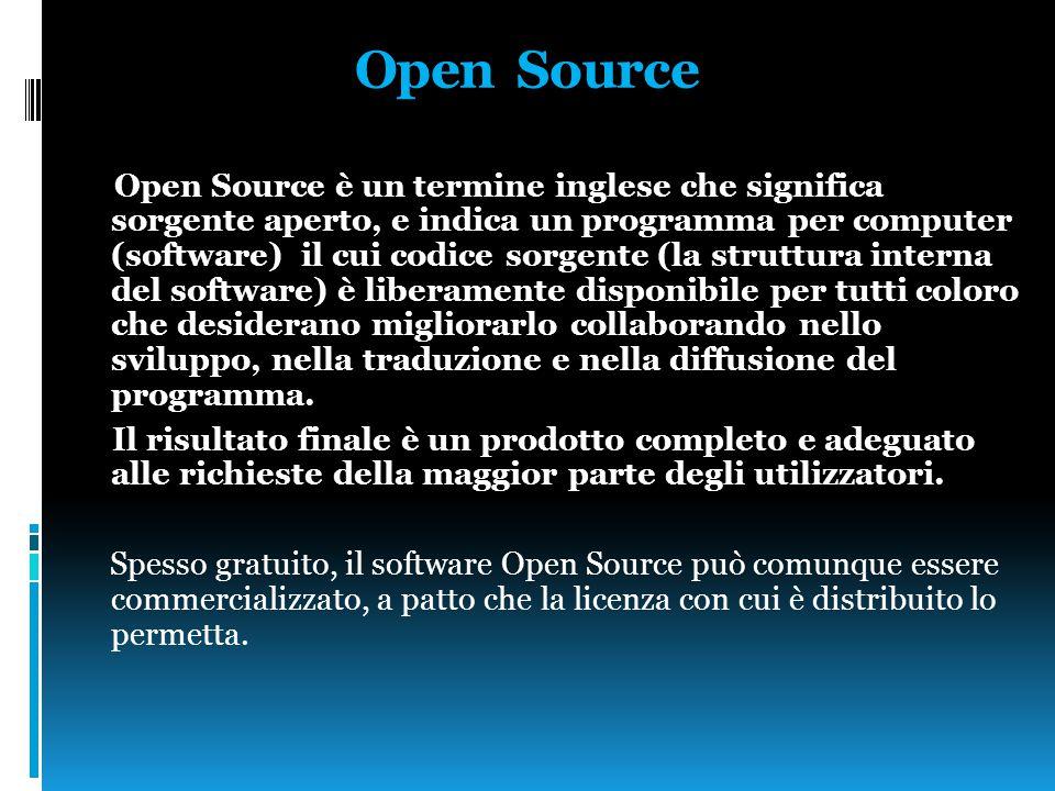Open Source Open Source è un termine inglese che significa sorgente aperto, e indica un programma per computer (software) il cui codice sorgente (la s