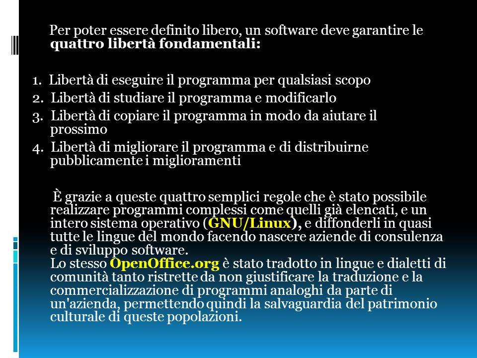 Per poter essere definito libero, un software deve garantire le quattro libertà fondamentali: 1. Libertà di eseguire il programma per qualsiasi scopo
