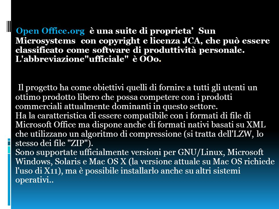 Open Office.org è una suite di proprieta' Sun Microsystems con copyright e licenza JCA, che può essere classificato come software di produttività personale.