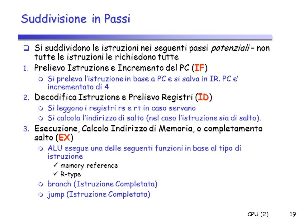 CPU (2)19  Si suddividono le istruzioni nei seguenti passi potenziali – non tutte le istruzioni le richiedono tutte 1. Prelievo Istruzione e Incremen