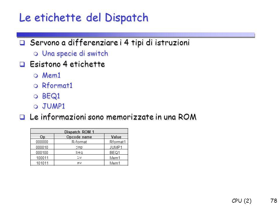 CPU (2)78 Le etichette del Dispatch  Servono a differenziare i 4 tipi di istruzioni  Una specie di switch  Esistono 4 etichette  Mem1  Rformat1 