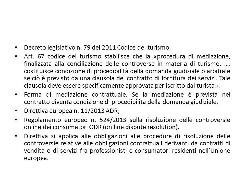 Decreto legislativo n. 79 del 2011 Codice del turismo. Art. 67 codice del turismo stabilisce che la «procedura di mediazione, finalizzata alla concili