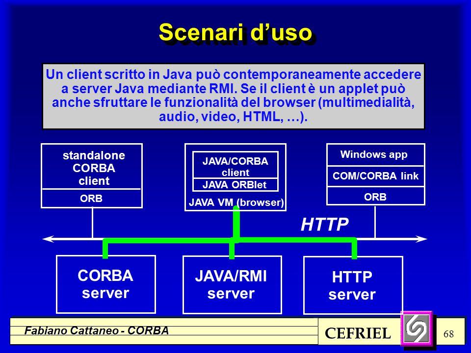 CEFRIEL Fabiano Cattaneo - CORBA 68 standalone CORBA client Windows app COM/CORBA link ORB Un client scritto in Java può contemporaneamente accedere a server Java mediante RMI.