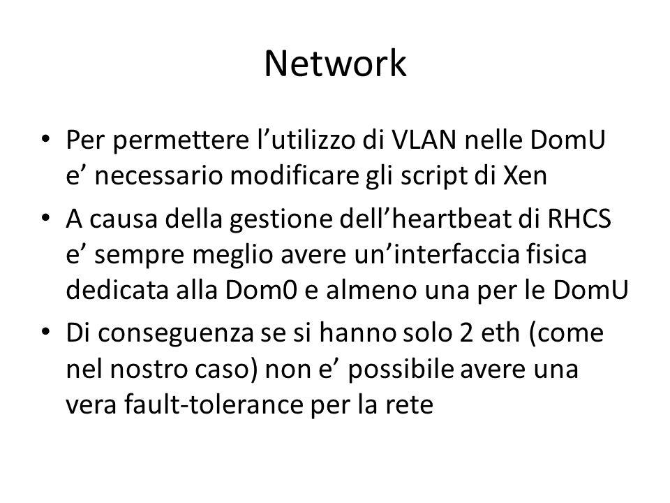 Network Per permettere l'utilizzo di VLAN nelle DomU e' necessario modificare gli script di Xen A causa della gestione dell'heartbeat di RHCS e' sempr