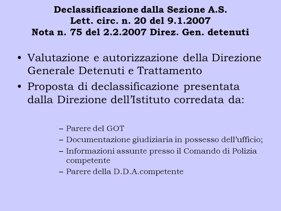 Declassificazione dalla Sezione A.S. Lett. circ. n. 20 del 9.1.2007 Nota n. 75 del 2.2.2007 Direz. Gen. detenuti Valutazione e autorizzazione della Di