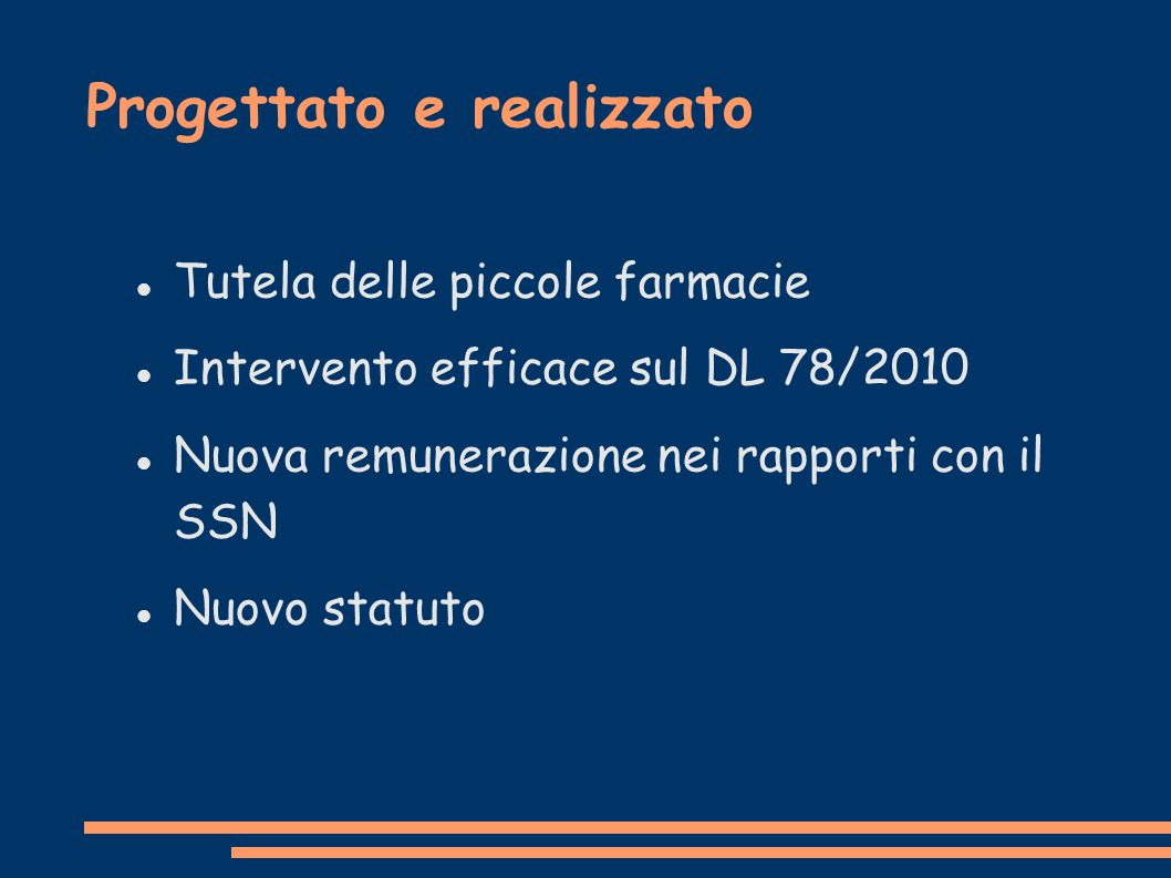 Progettato e realizzato Tutela delle piccole farmacie Intervento efficace sul DL 78/2010 Nuova remunerazione nei rapporti con il SSN Nuovo statuto