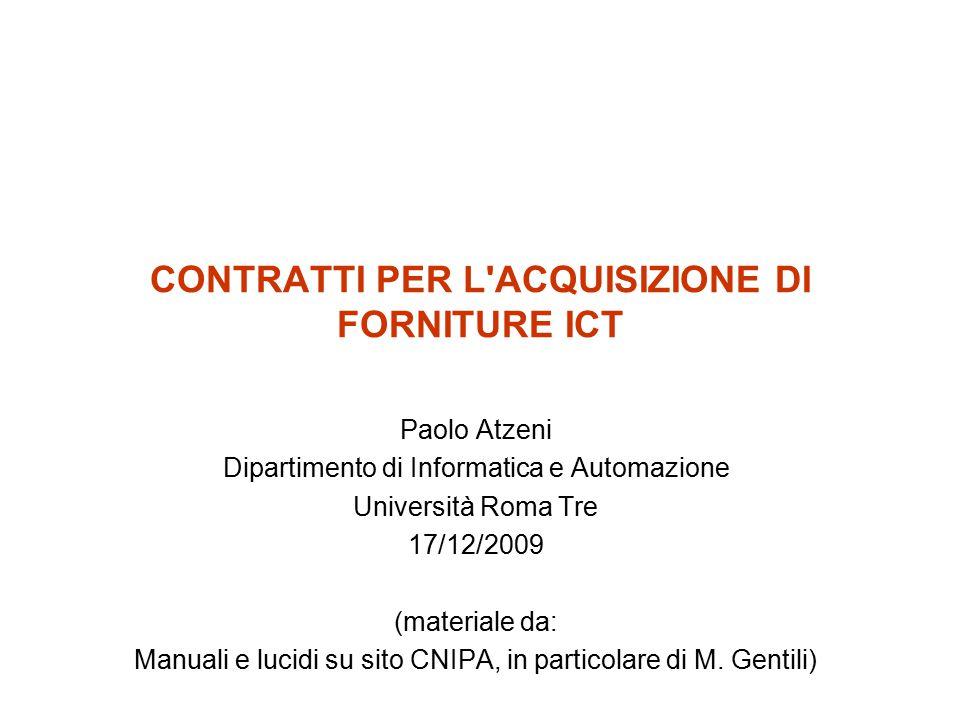 CONTRATTI PER L'ACQUISIZIONE DI FORNITURE ICT Paolo Atzeni Dipartimento di Informatica e Automazione Università Roma Tre 17/12/2009 (materiale da: Man
