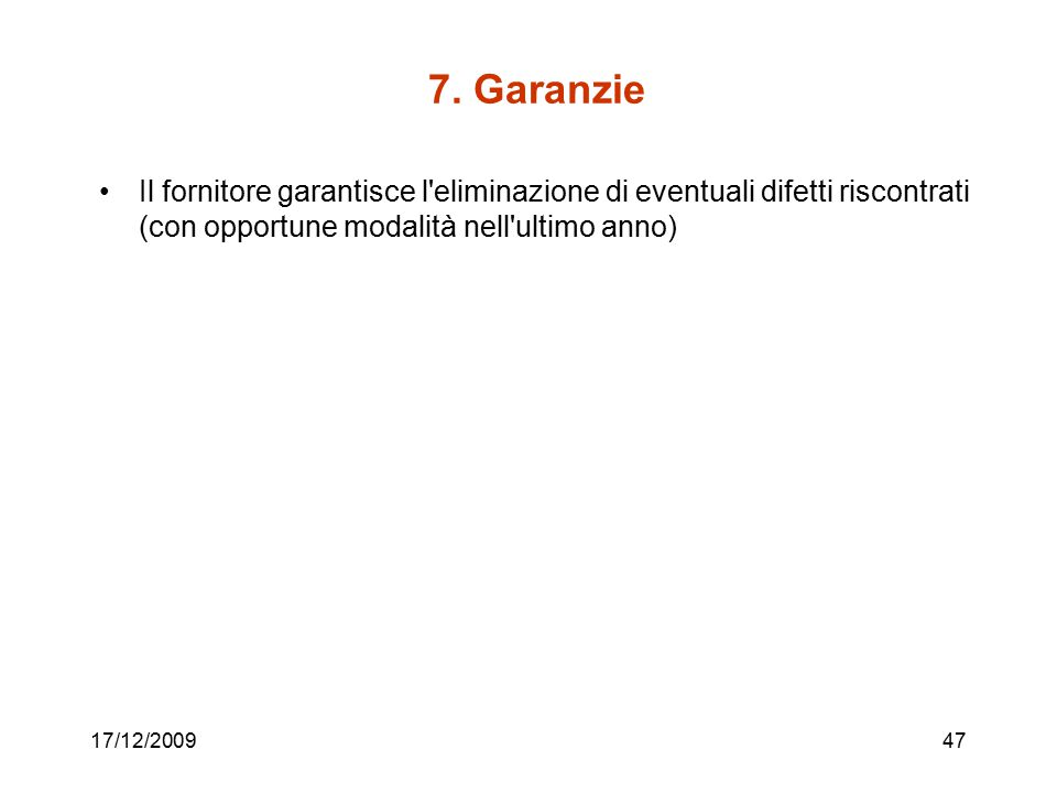 7. Garanzie Il fornitore garantisce l'eliminazione di eventuali difetti riscontrati (con opportune modalità nell'ultimo anno) 17/12/200947