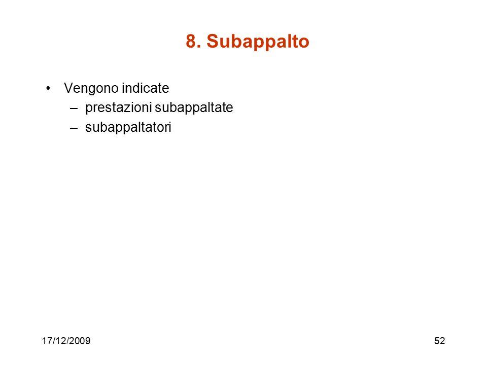 8. Subappalto Vengono indicate –prestazioni subappaltate –subappaltatori 17/12/200952