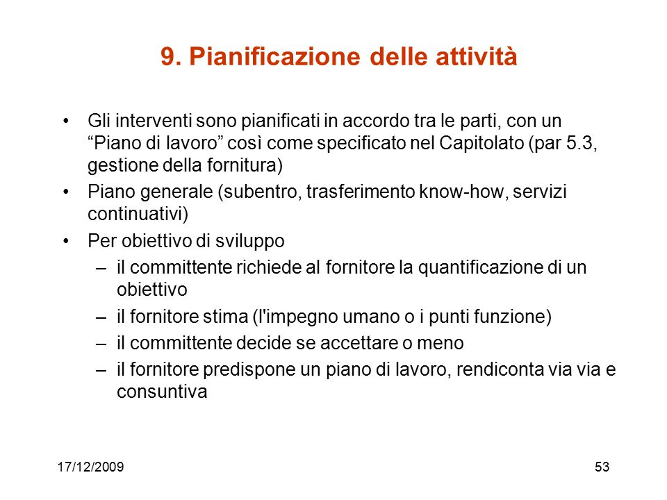 """9. Pianificazione delle attività Gli interventi sono pianificati in accordo tra le parti, con un """"Piano di lavoro"""" così come specificato nel Capitolat"""