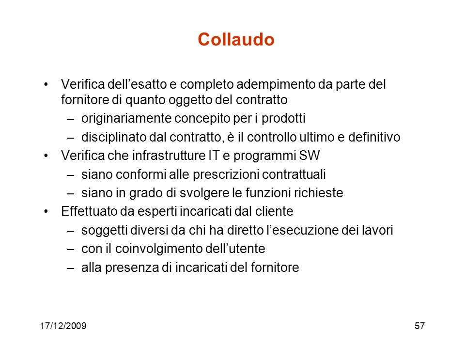 17/12/200957 Collaudo Verifica dell'esatto e completo adempimento da parte del fornitore di quanto oggetto del contratto –originariamente concepito pe