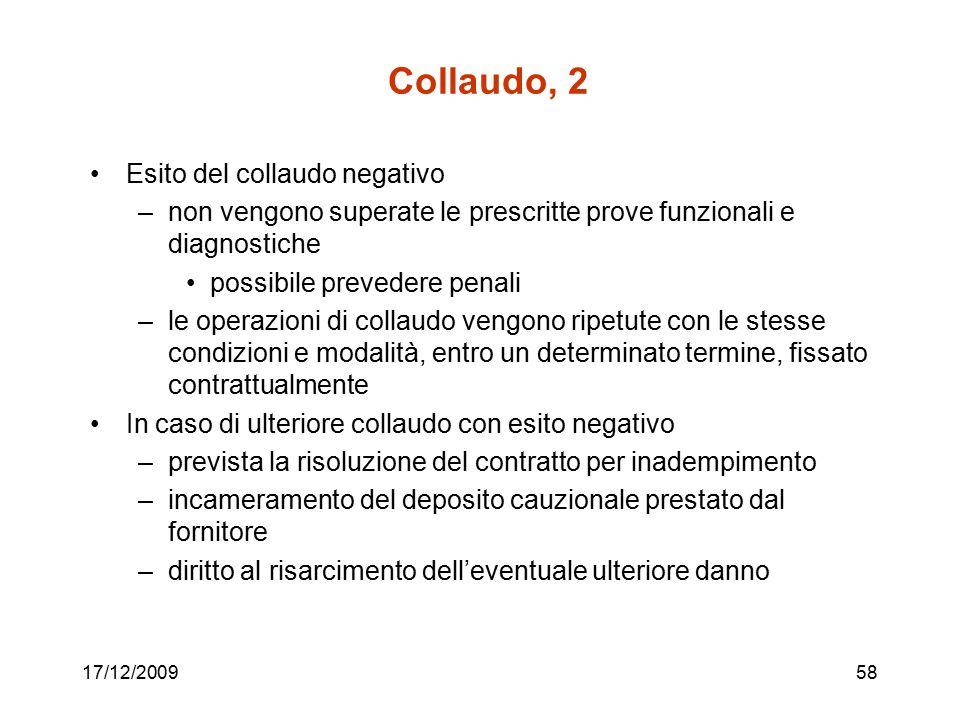 17/12/200958 Collaudo, 2 Esito del collaudo negativo –non vengono superate le prescritte prove funzionali e diagnostiche possibile prevedere penali –l