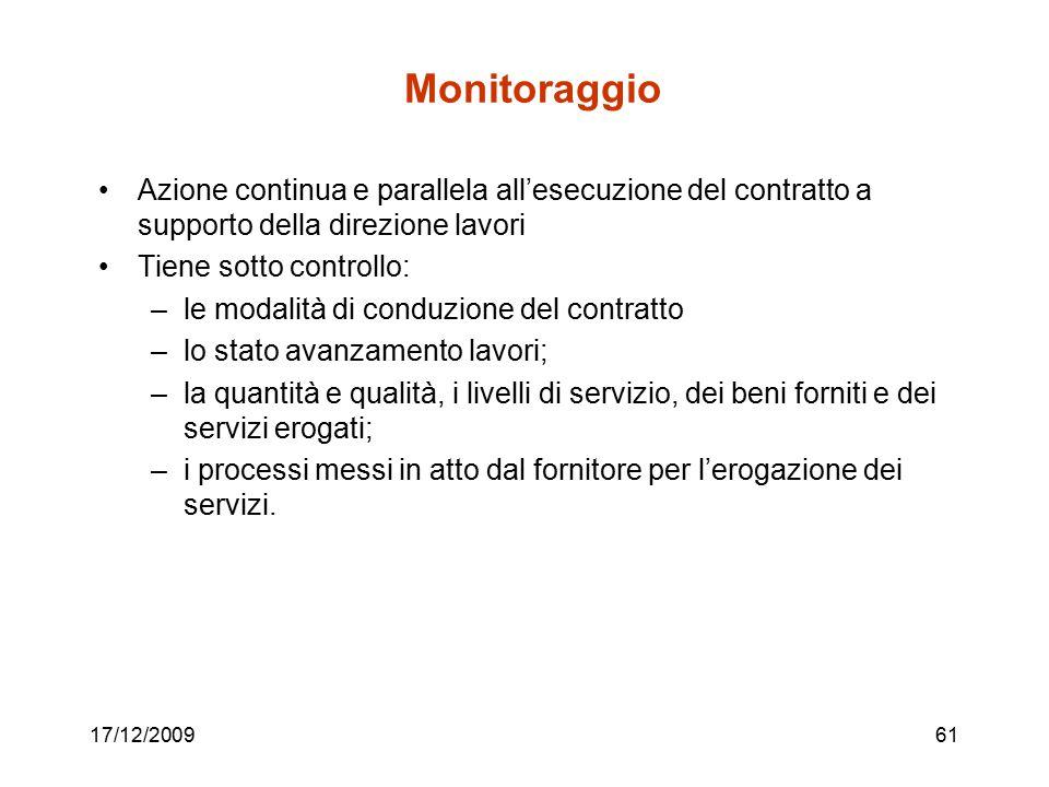 17/12/200961 Monitoraggio Azione continua e parallela all'esecuzione del contratto a supporto della direzione lavori Tiene sotto controllo: –le modali