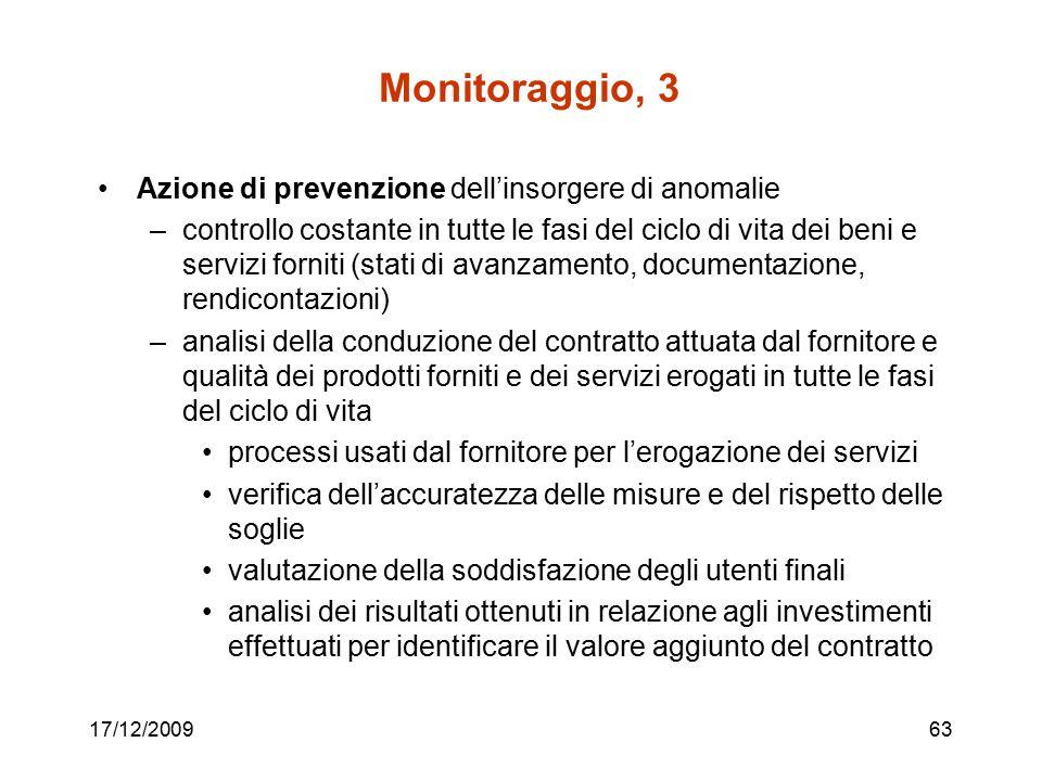 17/12/200963 Monitoraggio, 3 Azione di prevenzione dell'insorgere di anomalie –controllo costante in tutte le fasi del ciclo di vita dei beni e serviz