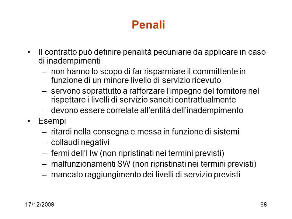 17/12/200968 Penali Il contratto può definire penalità pecuniarie da applicare in caso di inadempimenti –non hanno lo scopo di far risparmiare il comm