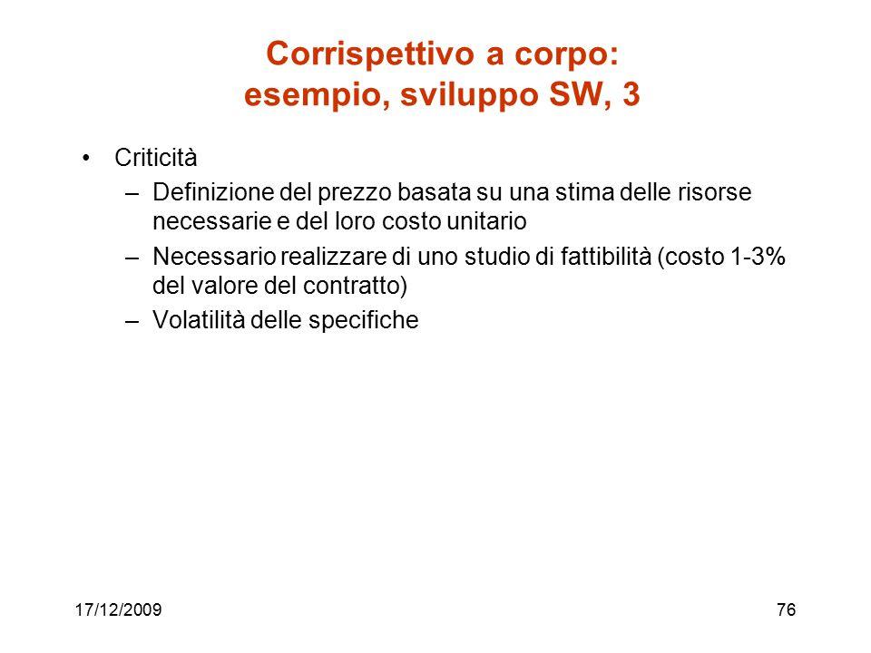 17/12/200976 Corrispettivo a corpo: esempio, sviluppo SW, 3 Criticità –Definizione del prezzo basata su una stima delle risorse necessarie e del loro