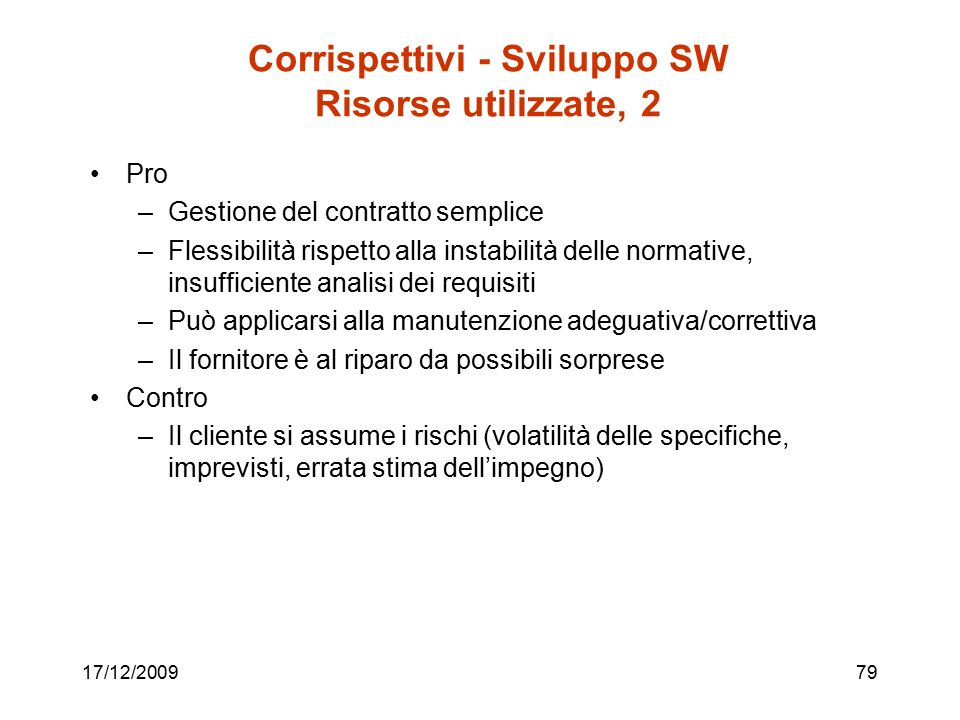 17/12/200979 Corrispettivi - Sviluppo SW Risorse utilizzate, 2 Pro –Gestione del contratto semplice –Flessibilità rispetto alla instabilità delle norm