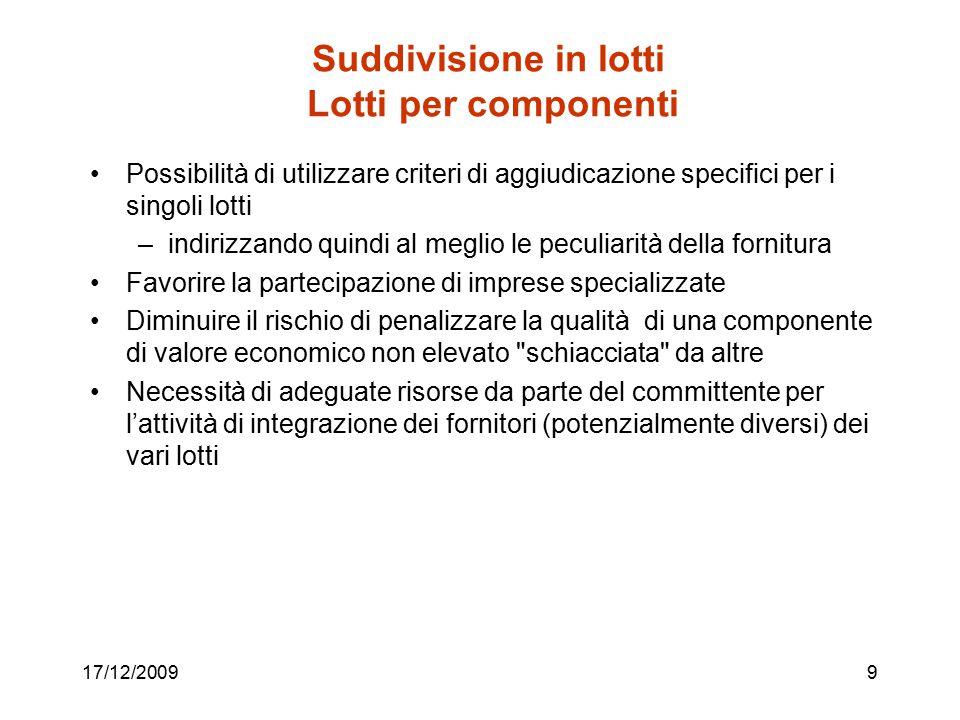 17/12/20099 Suddivisione in lotti Lotti per componenti Possibilità di utilizzare criteri di aggiudicazione specifici per i singoli lotti –indirizzando