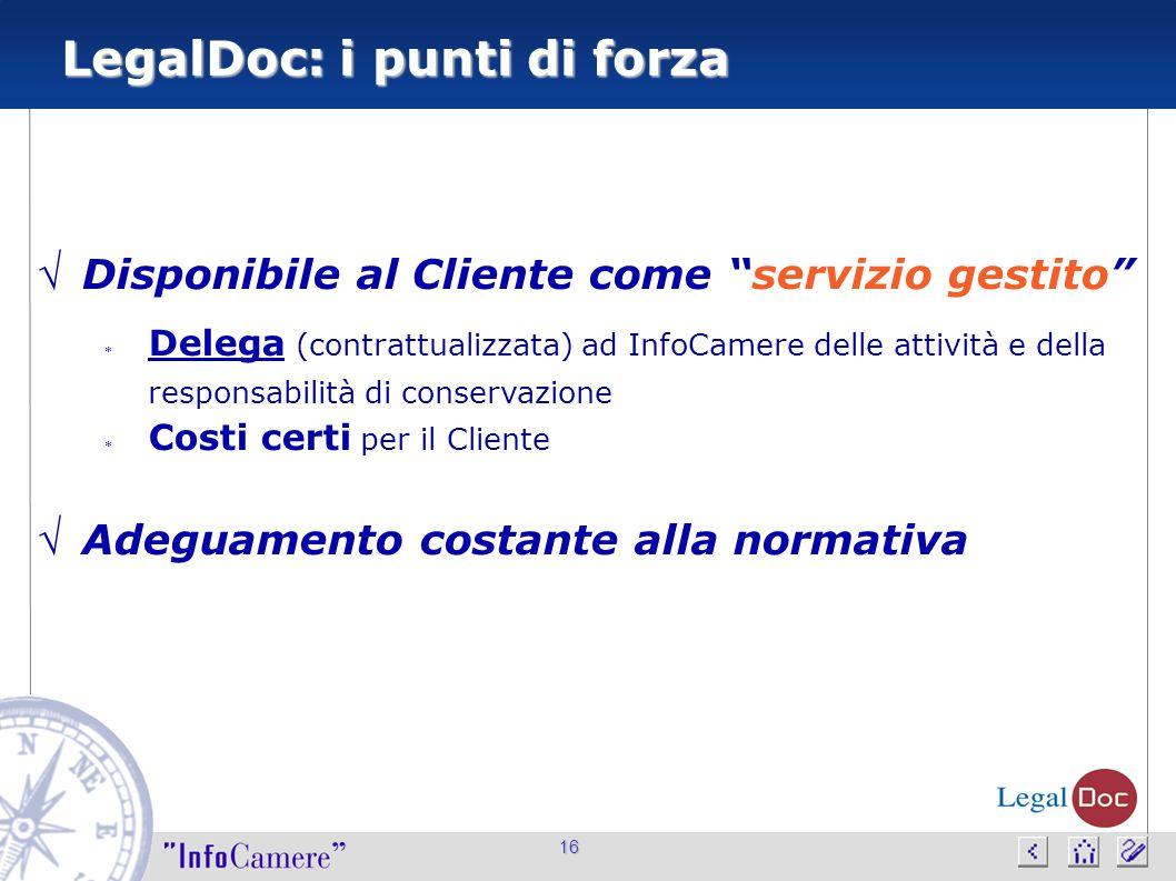 """16 LegalDoc: i punti di forza  Disponibile al Cliente come """"servizio gestito""""  Delega (contrattualizzata) ad InfoCamere delle attività e della respo"""