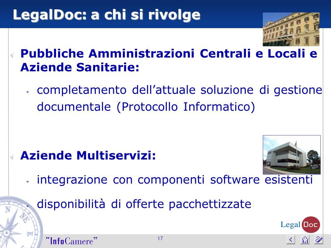 17 LegalDoc: a chi si rivolge  Pubbliche Amministrazioni Centrali e Locali e Aziende Sanitarie:  completamento dell'attuale soluzione di gestione do