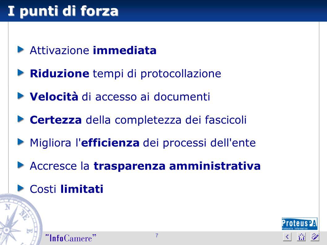 7 I punti di forza Attivazione immediata Riduzione tempi di protocollazione Velocità di accesso ai documenti Certezza della completezza dei fascicoli