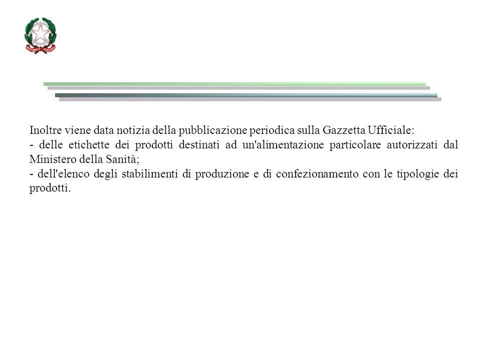 Inoltre viene data notizia della pubblicazione periodica sulla Gazzetta Ufficiale: - delle etichette dei prodotti destinati ad un'alimentazione partic