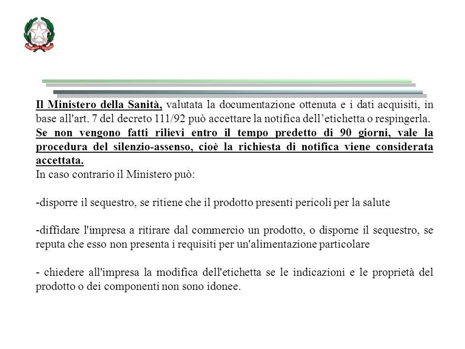 Il Ministero della Sanità, valutata la documentazione ottenuta e i dati acquisiti, in base all'art. 7 del decreto 111/92 può accettare la notifica del