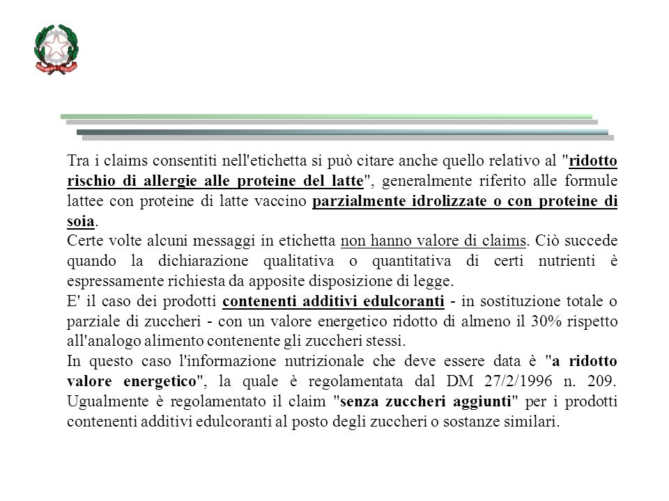 Tra i claims consentiti nell etichetta si può citare anche quello relativo al ridotto rischio di allergie alle proteine del latte , generalmente riferito alle formule lattee con proteine di latte vaccino parzialmente idrolizzate o con proteine di soia.