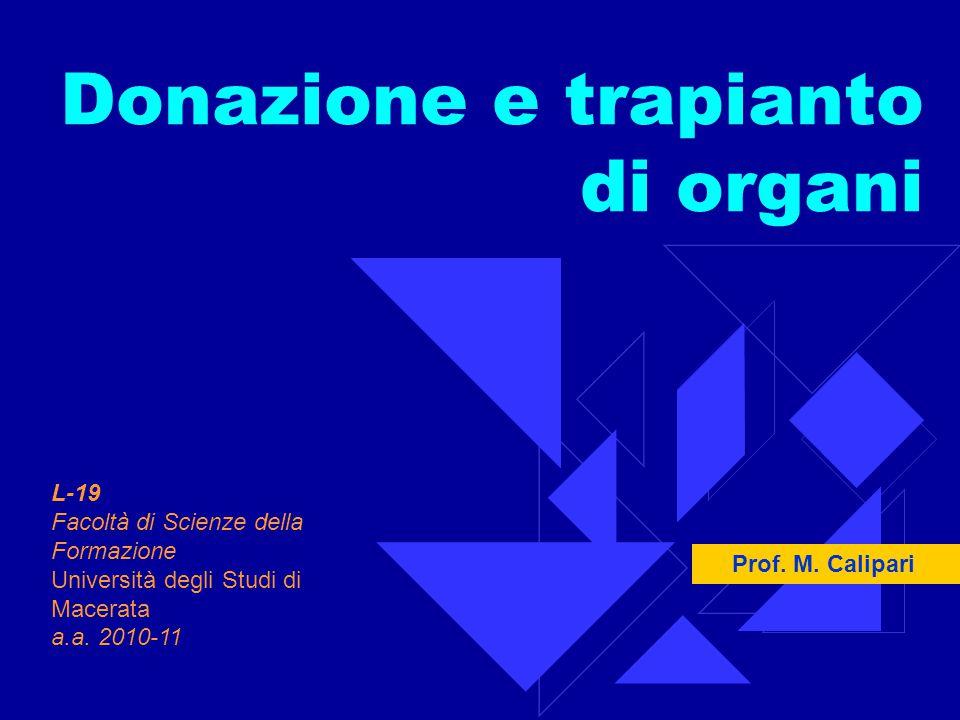 Donazione e trapianto di organi L-19 Facoltà di Scienze della Formazione Università degli Studi di Macerata a.a. 2010-11 Prof. M. Calipari