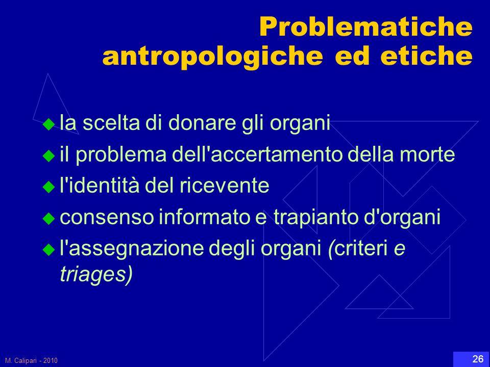 M. Calipari - 2010 26 Problematiche antropologiche ed etiche  la scelta di donare gli organi  il problema dell'accertamento della morte  l'identità