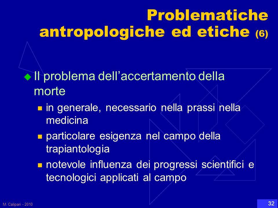 M. Calipari - 2010 32 Problematiche antropologiche ed etiche (6)  Il problema dell'accertamento della morte in generale, necessario nella prassi nell