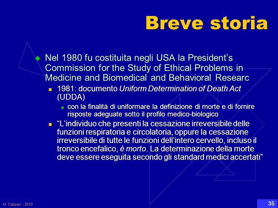 M. Calipari - 2010 35 Breve storia  Nel 1980 fu costituita negli USA la President's Commission for the Study of Ethical Problems in Medicine and Biom