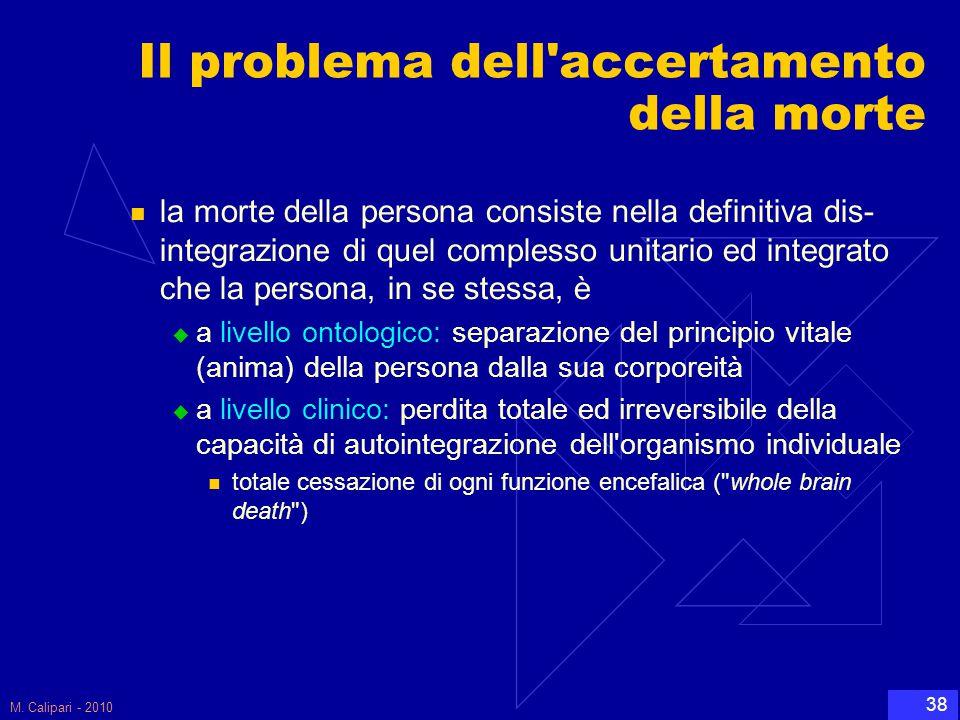 M. Calipari - 2010 38 Il problema dell'accertamento della morte la morte della persona consiste nella definitiva dis- integrazione di quel complesso u