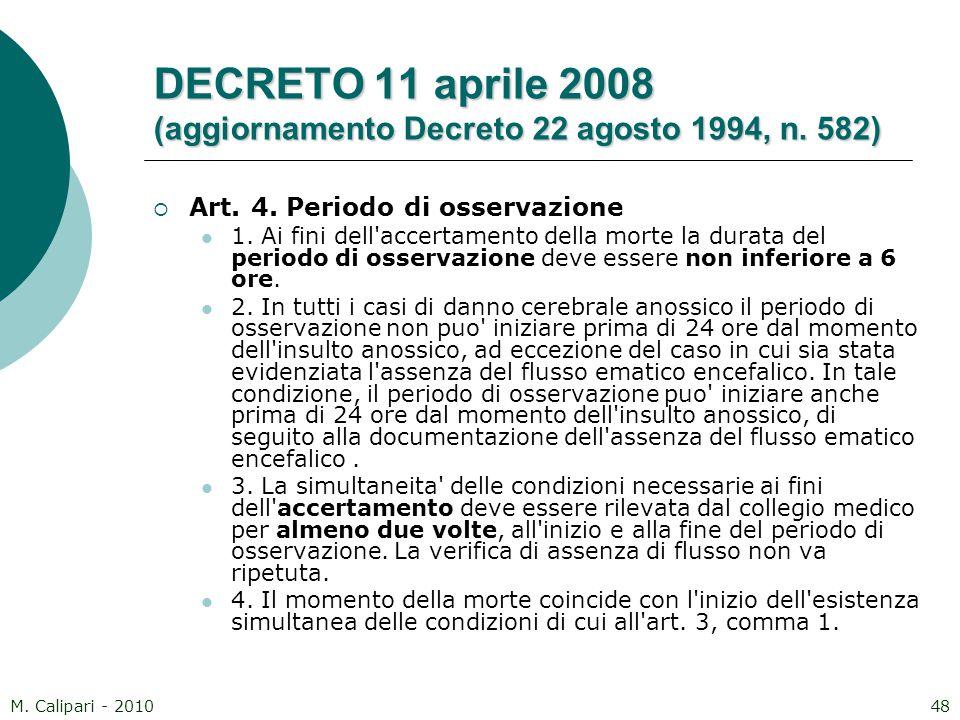M. Calipari - 201048 DECRETO 11 aprile 2008 (aggiornamento Decreto 22 agosto 1994, n. 582)  Art. 4. Periodo di osservazione 1. Ai fini dell'accertame