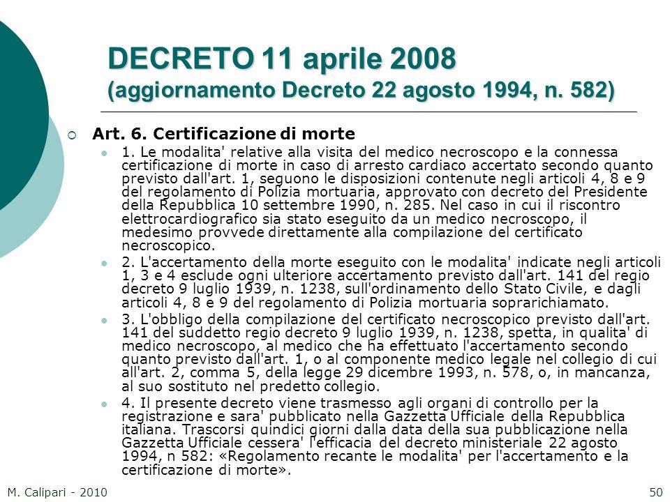 M. Calipari - 201050 DECRETO 11 aprile 2008 (aggiornamento Decreto 22 agosto 1994, n. 582)  Art. 6. Certificazione di morte 1. Le modalita' relative