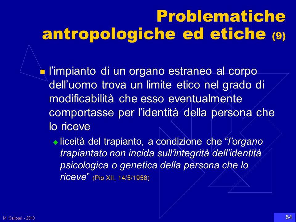 M. Calipari - 2010 54 Problematiche antropologiche ed etiche (9) l'impianto di un organo estraneo al corpo dell'uomo trova un limite etico nel grado d