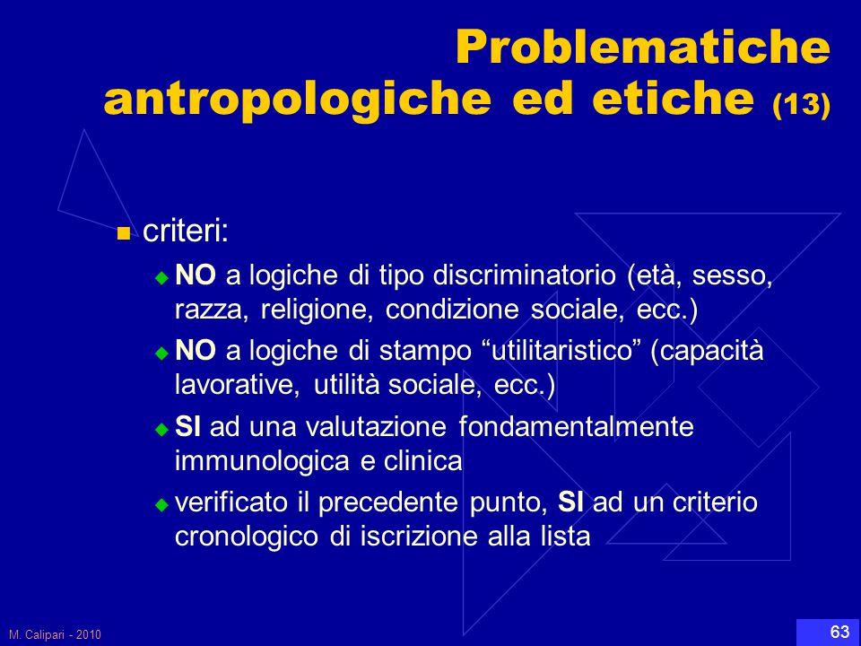 M. Calipari - 2010 63 Problematiche antropologiche ed etiche (13) criteri:  NO a logiche di tipo discriminatorio (età, sesso, razza, religione, condi