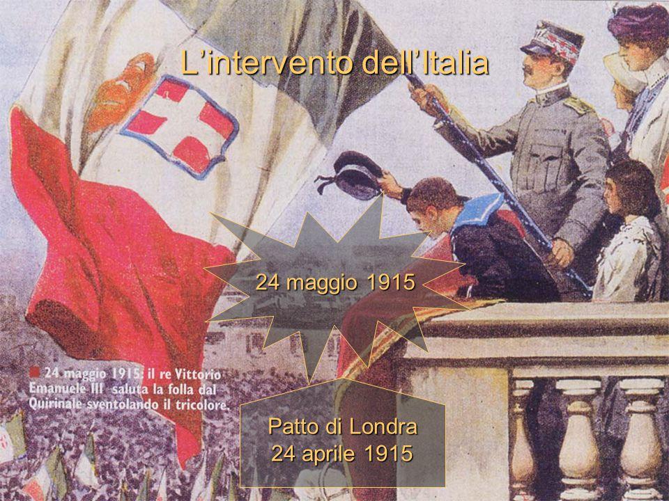 L'intervento dell'Italia 24 maggio 1915 Patto di Londra 24 aprile 1915