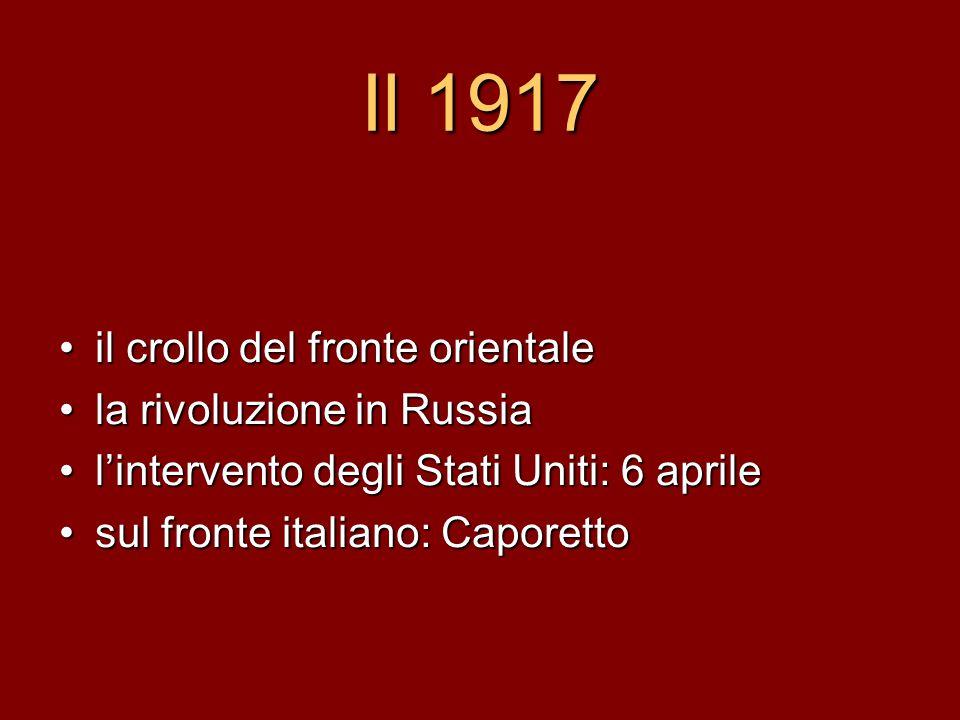 Il 1917 il crollo del fronte orientale la rivoluzione in Russia l'intervento degli Stati Uniti: 6 aprile sul fronte italiano: Caporetto