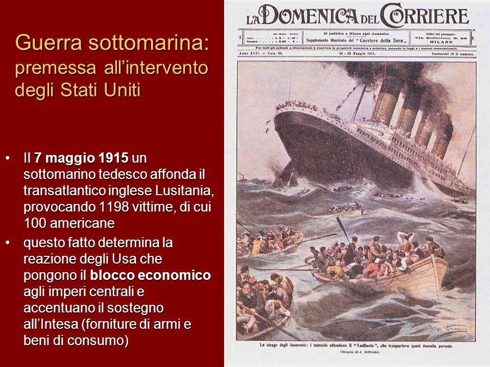 Guerra sottomarina: premessa all'intervento degli Stati Uniti Il 7 maggio 1915 un sottomarino tedesco affonda il transatlantico inglese Lusitania, pro