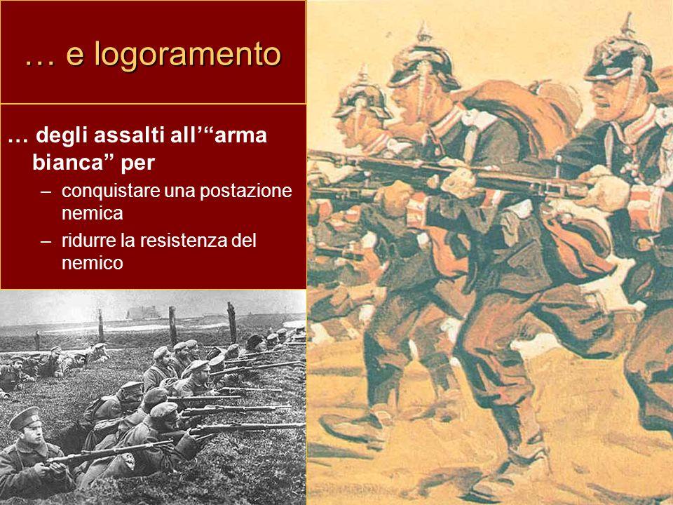"""… e logoramento … degli assalti all'""""arma bianca"""" per –conquistare una postazione nemica –ridurre la resistenza del nemico"""
