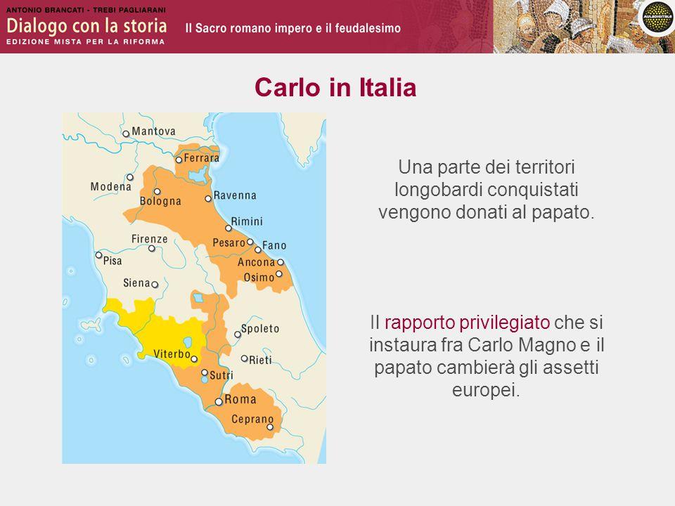 Carlo in Italia Una parte dei territori longobardi conquistati vengono donati al papato.