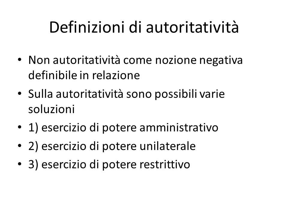 Definizioni di autoritatività Non autoritatività come nozione negativa definibile in relazione Sulla autoritatività sono possibili varie soluzioni 1) esercizio di potere amministrativo 2) esercizio di potere unilaterale 3) esercizio di potere restrittivo